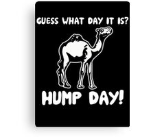 Guess What Day it is Hump Day Canvas Print