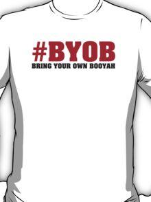 BYOB - Bring Your Own Booyah T-Shirt