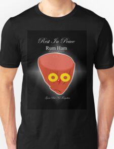 Rum Ham ~ Gone But Not Forgotten  Unisex T-Shirt
