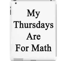 My Thursdays Are For Math  iPad Case/Skin