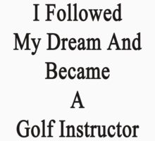 I Followed My Dream And Became A Golf Instructor  by supernova23