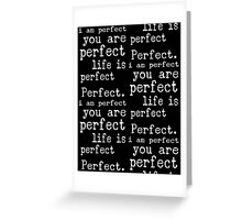 i am perfect you are perfect life is perfect white black Greeting Card