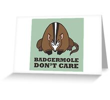 Badgermole Don't Care Greeting Card