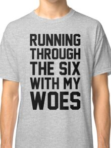 Running Through The Six With My Woes Classic T-Shirt