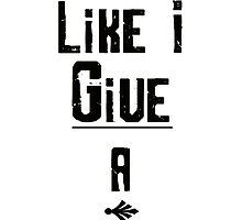 Like I Give A . . .  by deborahsmith