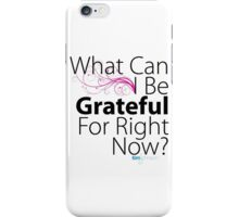What Can I be Grateful For? iPhone Case/Skin