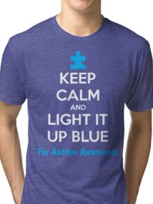 Keep Calm And Light It Up Blue For Autism Awareness Tri-blend T-Shirt