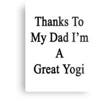 Thanks To My Dad I'm A Great Yogi  Metal Print
