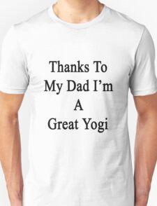 Thanks To My Dad I'm A Great Yogi  T-Shirt