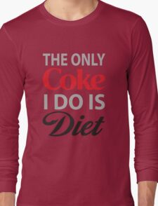 The Only Coke I do is Diet Long Sleeve T-Shirt
