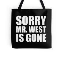 Sorry Mr. West Is Gone - Kanye West Tote Bag