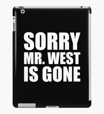 Sorry Mr. West Is Gone - Kanye West iPad Case/Skin