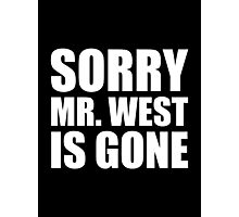 Sorry Mr. West Is Gone - Kanye West Photographic Print