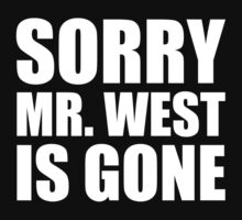 Sorry Mr. West Is Gone - Kanye West by notisopse