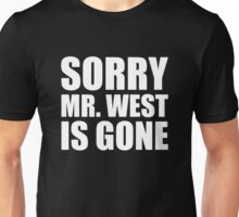 Sorry Mr. West Is Gone - Kanye West Unisex T-Shirt