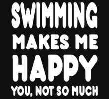 Swimming Makes Me Happy You, Not So Much - Tshirts & Hoodies by custom222