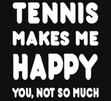 Tennis Makes Me Happy You, Not So Much - Tshirts & Hoodies by custom222