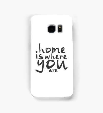 Home Is Where You Are Samsung Galaxy Case/Skin