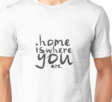 Home Is Where You Are Unisex T-Shirt