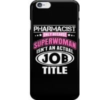 Pharmacist Only Because Super Woman Isn't An Actual Job Title - TShirts & Hoodies iPhone Case/Skin