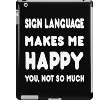 Sign Language Makes Me Happy You, Not So Much - Tshirts & Hoodies iPad Case/Skin
