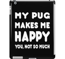 My Pug Makes Me Happy You, Not So Much - Tshirts & Hoodies iPad Case/Skin