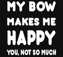 My Bow Makes Me Happy You, Not So Much - Tshirts & Hoodies by custom111