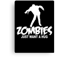 Zombies Just Want a Hug Canvas Print