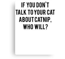 Talk To Your Cat About Catnip Canvas Print