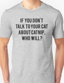 Talk To Your Cat About Catnip Unisex T-Shirt