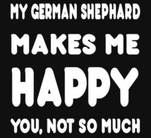 My German Shephard Makes Me Happy You, Not So Much - Tshirts & Hoodies by custom111