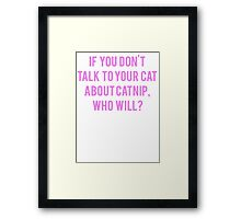 Talk To Your Cat About Catnip Framed Print
