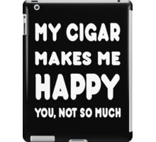 My Cigar Makes Me Happy You, Not So Much - Tshirts & Hoodies iPad Case/Skin