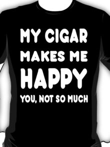 My Cigar Makes Me Happy You, Not So Much - Tshirts & Hoodies T-Shirt