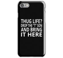 "Thug Life? Drop The ""T"" Son And Bring It Here iPhone Case/Skin"