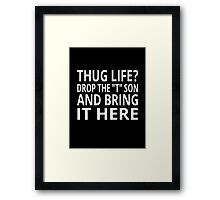 "Thug Life? Drop The ""T"" Son And Bring It Here Framed Print"