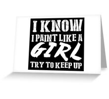 I Know I Paint Like A Girl Try To Keep Up - TShirts & Hoodies Greeting Card