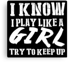 I Know I Play Like A Girl Try To Keep Up - TShirts & Hoodies Canvas Print