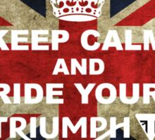 Keep calm and Ride Your Triumph Sticker