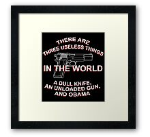 There Are Three Useless Things In The World A Dull knife,An Unloaded Gun,And Obama - TShirts & Hoodies Framed Print