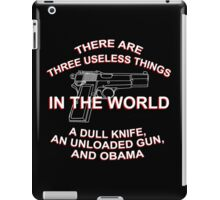 There Are Three Useless Things In The World A Dull knife,An Unloaded Gun,And Obama - TShirts & Hoodies iPad Case/Skin