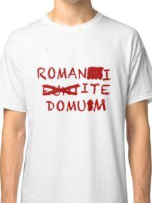 """""""Romans Go Home"""" Classic T-Shirt"""