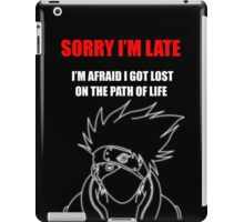 Kakashi Hatake [ Sorry I'm Late ] - Black Tshirt iPad Case/Skin