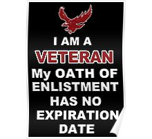 I Am A Veteran My Oath Of Enlistment Has No Expiration Date - TShirts & Hoodies Poster