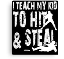 I Teach My Kid To Hit & Steal - TShirts & Hoodies Canvas Print