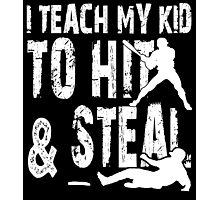 I Teach My Kid To Hit & Steal - TShirts & Hoodies Photographic Print