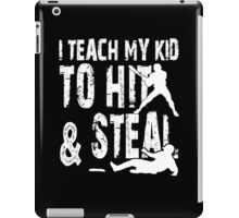 I Teach My Kid To Hit & Steal - TShirts & Hoodies iPad Case/Skin