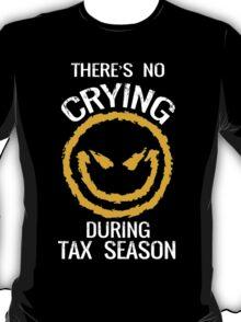 There's No Crying During Tax Season - TShirts & Hoodies T-Shirt