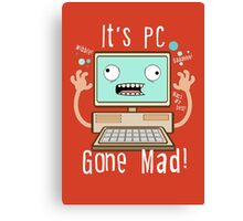 PC Gone Mad Canvas Print