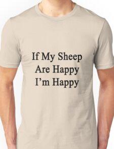 If My Sheep Are Happy I'm Happy  Unisex T-Shirt